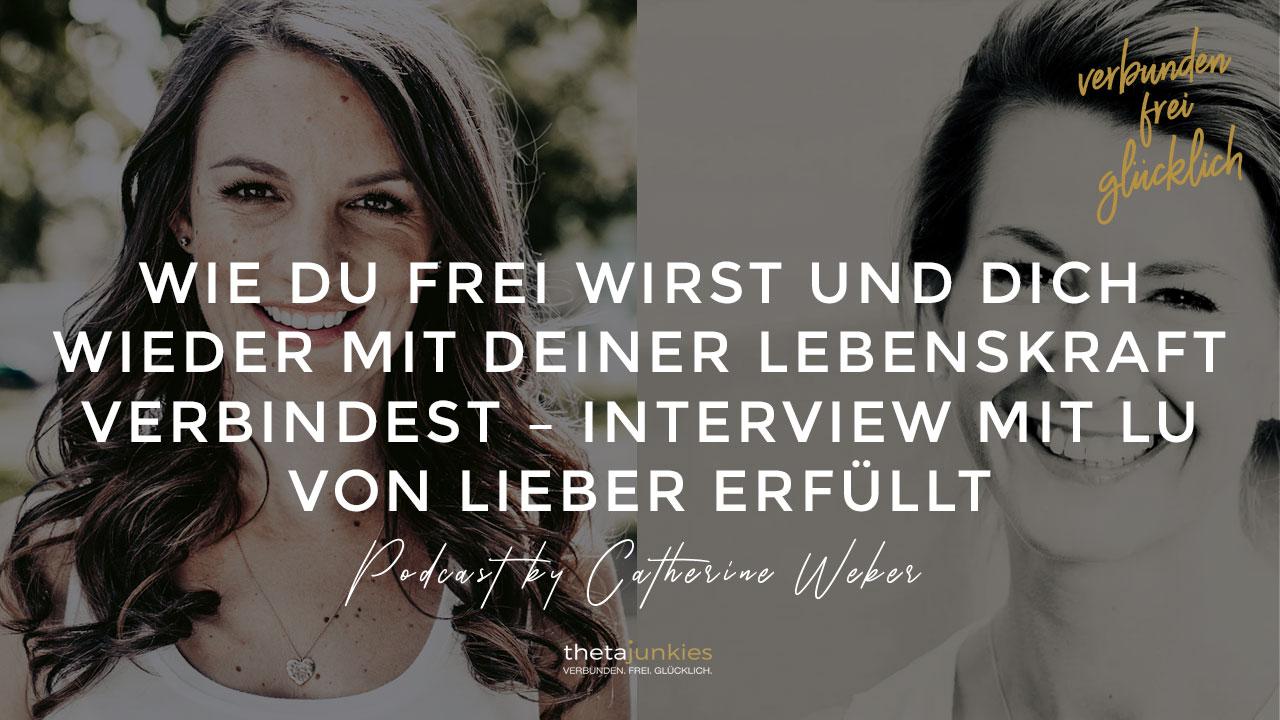 #011-Wie-du-frei-wirst-und-dich-wieder-mit-deiner-Lebenskraft-verbindest-–-Interview-mit-Lu-von-lieber-erfüllt