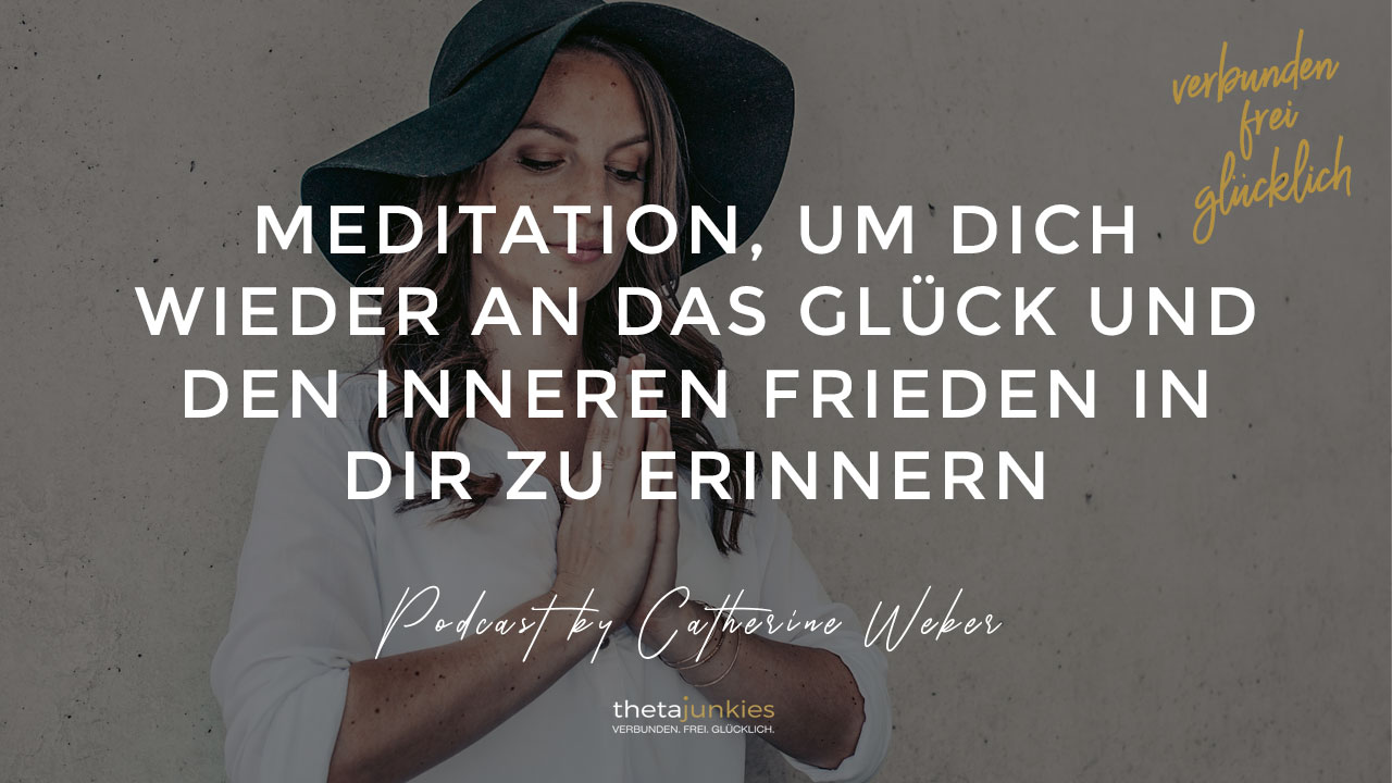 Meditation,-um-dich-wieder-an-das-Glück-und-den-inneren-Frieden-in-dir-zu-erinnern